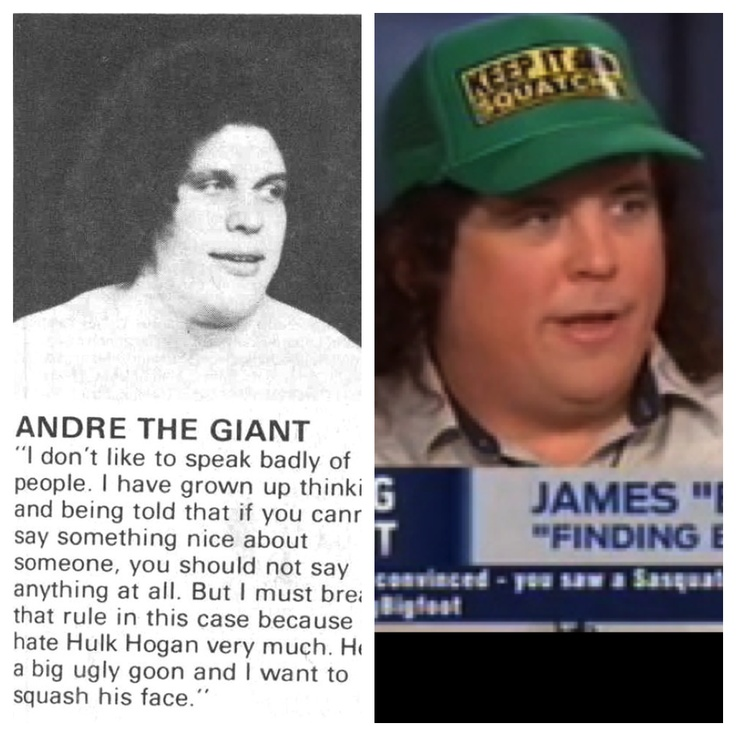 I just noticed how much Andre the Giant and James 'Bobo' Fay from Finding Bigfoot look alike. Hah! :)