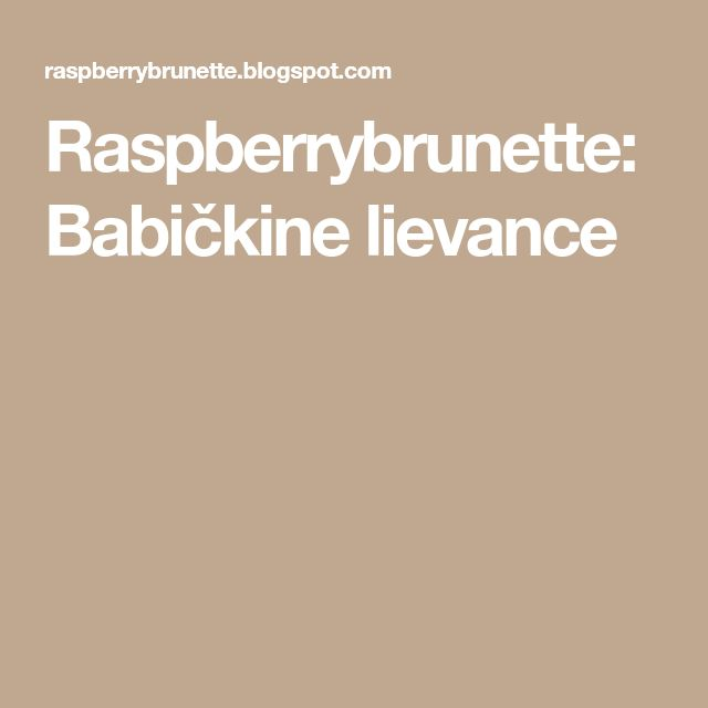 Raspberrybrunette: Babičkine lievance