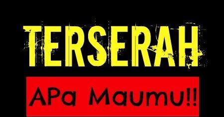 "Kata Mutiara           KataMutiaraLine - ""TERSERAH Apa Maumu!!""  #katamutiara #kata_mutiara #katamutiaraline #crewz #vja0041t #semangat #katasemangat #inspirasi #katainspirasi #pencerahan #katapencerahan #motivasi #katamotivasi #kehidupan #katakehidupan #sindiran #katasindiran #bijaksana #katabijak #nasehatbijak #katareligius"