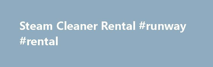 Steam Cleaner Rental #runway #rental http://rental.remmont.com/steam-cleaner-rental-runway-rental/  #steam cleaner rental # Steam Cleaner Rental Rent a steam cleaner Keeping your carpets clean and looking new is one of the trickier aspects of home ownership. Between guests, kids and pets, all kinds of messes wind up getting ground into your carpet fibers. Over time, your carpet loses its original luster and becomes dingy,...