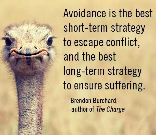 Avoidance is the best short-term strategy to escape conflict, and the best long-term strategy to ensure suffering. - Brendon Burchard