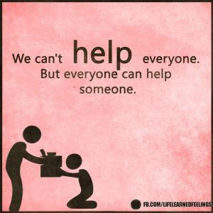 Famous Phrases, We can't help everyone but everyone can help someone