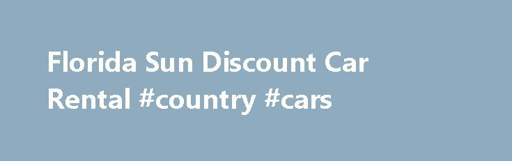 Florida Sun Discount Car Rental #country #cars http://car.remmont.com/florida-sun-discount-car-rental-country-cars/  #cheapest rental cars # This is a free service to you. You pay nothing until you return your vehicle to the rental agency. We appreciate your considering Florida Sun Car Rental and wish you a wonderful visit to Florida. Our Rental Car Rates are less than renting directly from the major auto rental companies. Learn […]The post Florida Sun Discount Car Rental #country #cars…