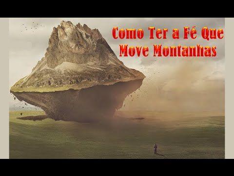 Como Ter a Fé Que Remove Montanhas