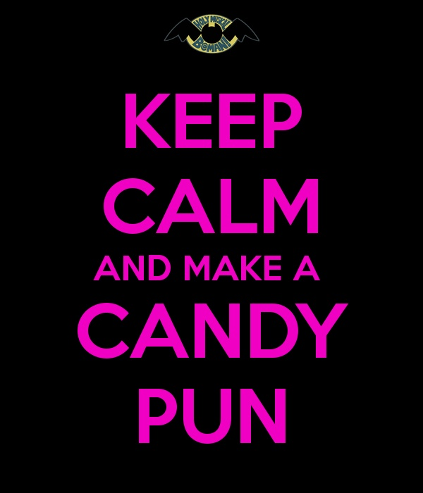 KEEP CALM AND MAKE A  CANDY PUN