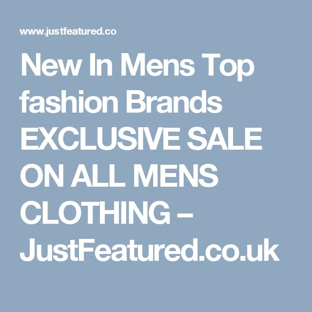 New In Mens Top fashion Brands EXCLUSIVE SALE ON ALL MENS CLOTHING – JustFeatured.co.uk