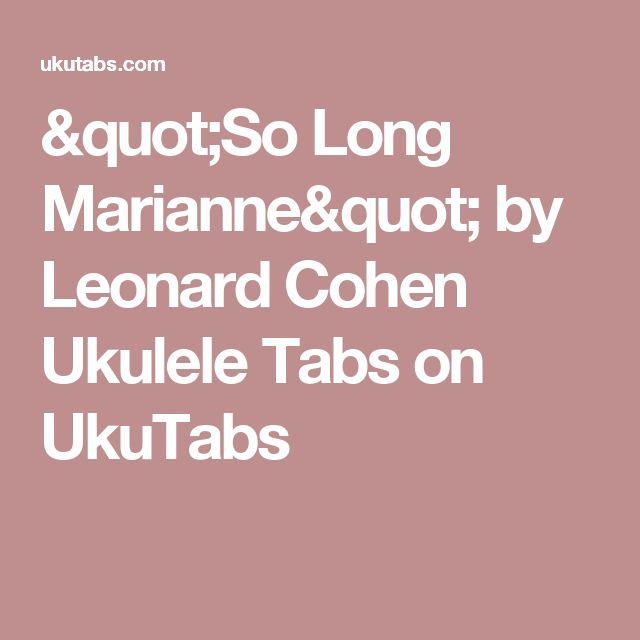"""So Long Marianne"" by Leonard Cohen Ukulele Tabs on UkuTabs"