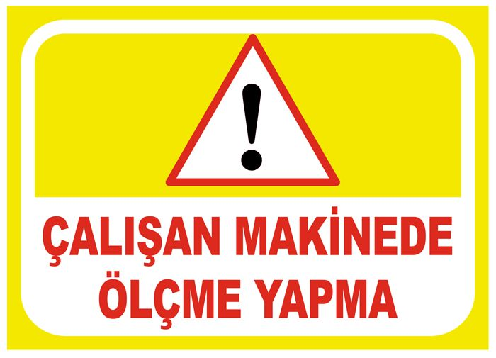 #TEKMET:AL #CalisanMakinedeOlcmeYapma #Uyari #ikaz #isguvenligi #levhasi #GuvenlikLevhalari