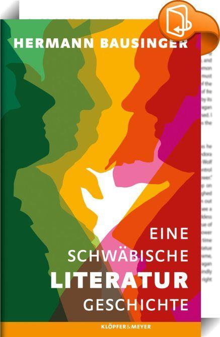 Eine Schwäbische Literaturgeschichte    ::  <b>»Ein meisterhafter Überblick, ein Standardwerk, ein unentbehrliches Lesebuch.«</b><br><b>Literaturblatt<br><br>»Hermann Bausinger, der große Erforscher unserer merkwürdigen Heimaten.«<br>Frankfurter Allgemeine Zeitung<br><br>»Danke für diese sehr lesenswerte Literaturgeschichte!«<br>Denis Scheck<br><br>»Eine Fundgrube kluger Analysen und Anekdoten.«<br>Schwäbisches Tagblatt<br><br>» Spannende Episoden über die Dichter und Denker des Landes...