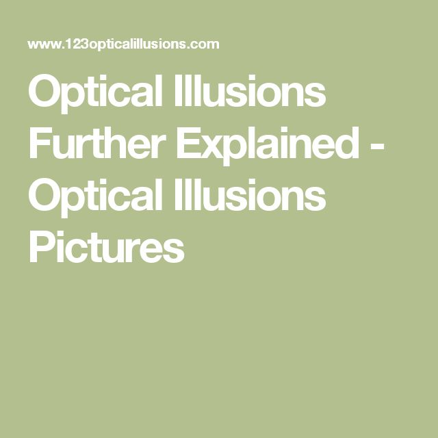 Optical Illusions Further Explained - Optical Illusions Pictures