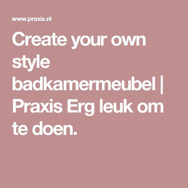 Create your own style badkamermeubel   Praxis Erg leuk om te doen.