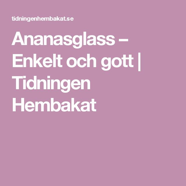Ananasglass – Enkelt och gott | Tidningen Hembakat