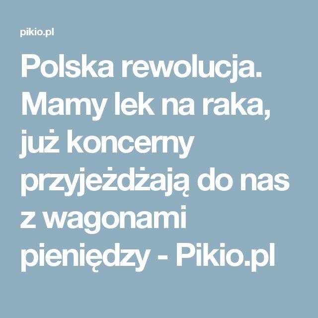 Polska rewolucja. Mamy lek na raka, już koncerny przyjeżdżają do nas z wagonami pieniędzy - Pikio.pl