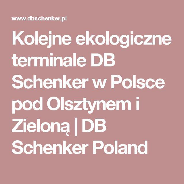 Kolejne ekologiczne terminale DB Schenker w Polsce pod Olsztynem i Zieloną    DB Schenker Poland
