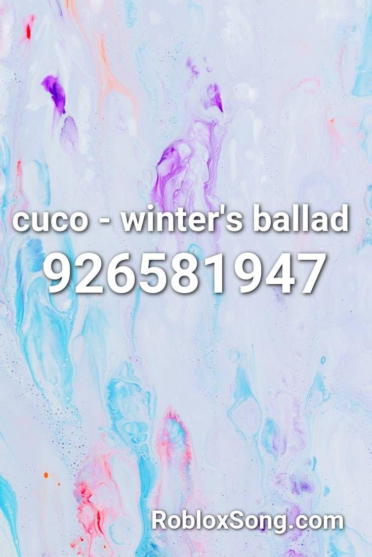 Cuco Winter S Ballad Roblox Id Roblox Music Codes Parody Songs Songs Roblox