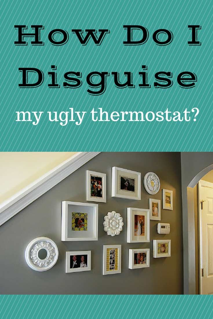 Don't like the location of your #thermostat, or have an old, out-dated thermostat? Here are some ideas for hiding it! #DIY