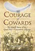 The Courage of Cowards - The Untold Stories of First World War Conscientious Objectors, out in April 2014