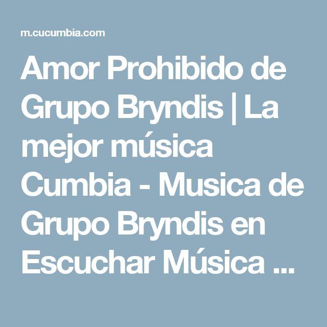 Amor Prohibido de Grupo Bryndis | La mejor música Cumbia - Musica de Grupo Bryndis en Escuchar Música Cumbia Online