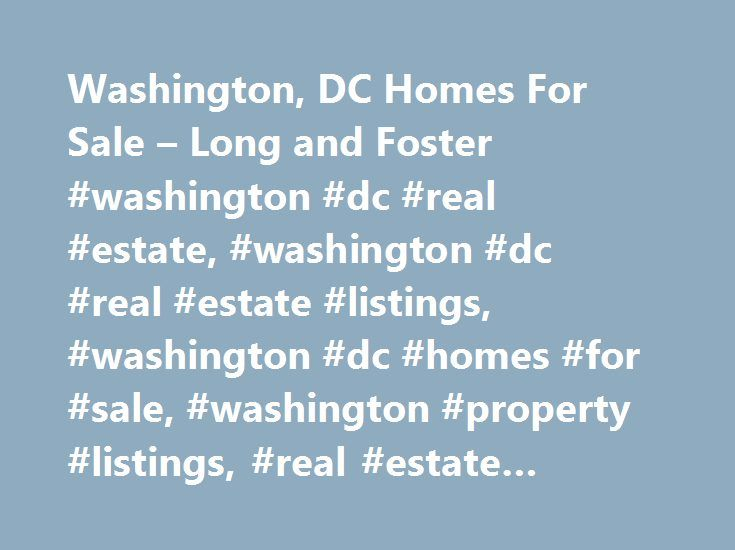 Washington, DC Homes For Sale – Long and Foster #washington #dc #real #estate, #washington #dc #real #estate #listings, #washington #dc #homes #for #sale, #washington #property #listings, #real #estate #listings, #homes #for #sale http://dallas.remmont.com/washington-dc-homes-for-sale-long-and-foster-washington-dc-real-estate-washington-dc-real-estate-listings-washington-dc-homes-for-sale-washington-property-listings-real-estat/  # Toggle Contact Info Washington DC Real Estate & Homes For…