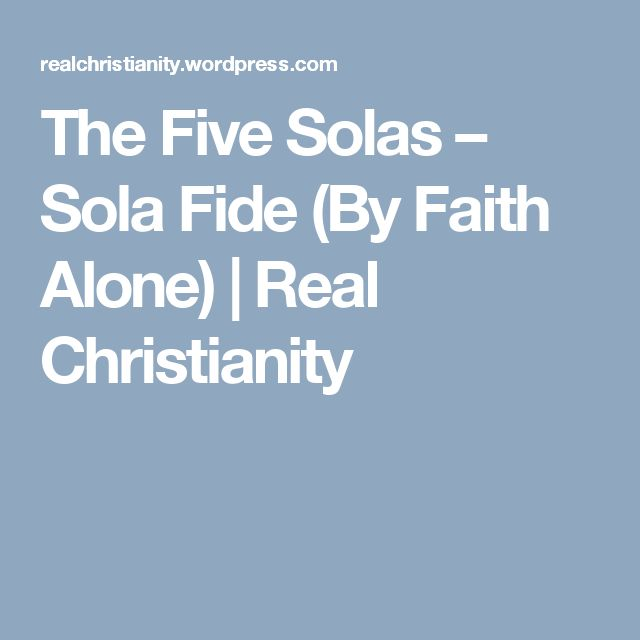 The Five Solas – Sola Fide (By Faith Alone) | Real Christianity