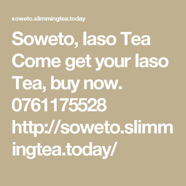 Soweto, Iaso Tea Come get your Iaso Tea, buy now. 0761175528   http://soweto.slimmingtea.today/