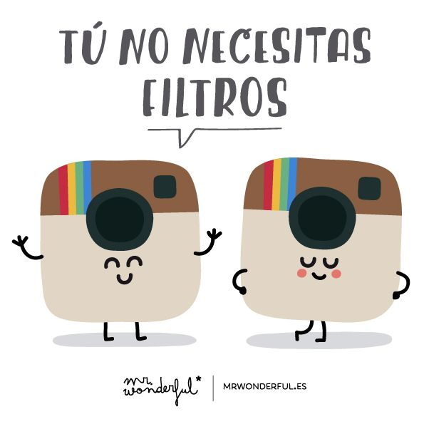 Tú no necesitas filtros | by Mr. Wonderful*