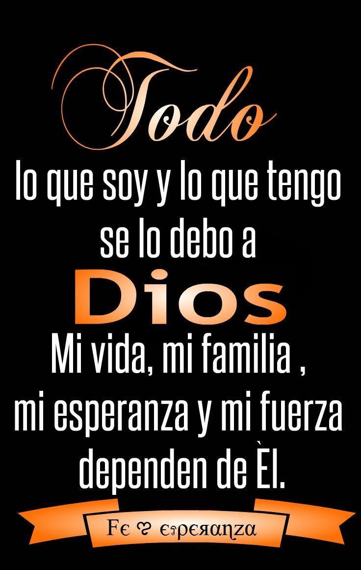 Todo lo que soy y lo que tengo se lo debo a Dios