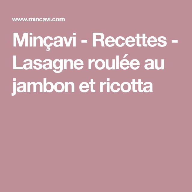 Minçavi - Recettes - Lasagne roulée au jambon et ricotta