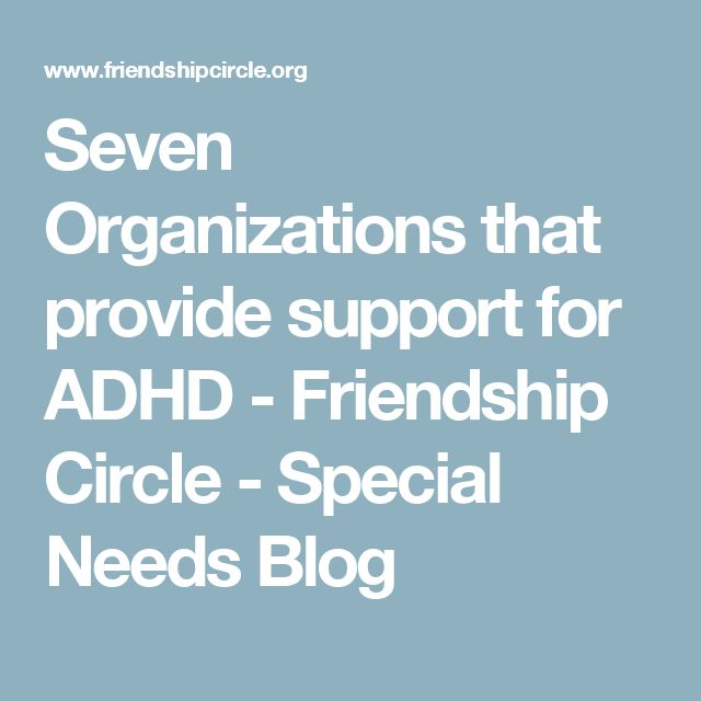 Seven Organizations that provide support for ADHD - Friendship Circle - Special Needs Blog