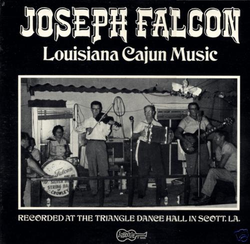 """Joseph Falcon, """"Louisiana Cajun Music"""" recorded at the Triangle Dance Hall in Scott, La. (Arhoolie, 1968)."""