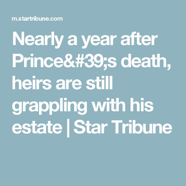 Nearly a year after Prince's death, heirs are still grappling with his estate | Star Tribune