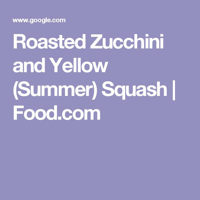 Roasted Zucchini and Yellow (Summer) Squash | Food.com
