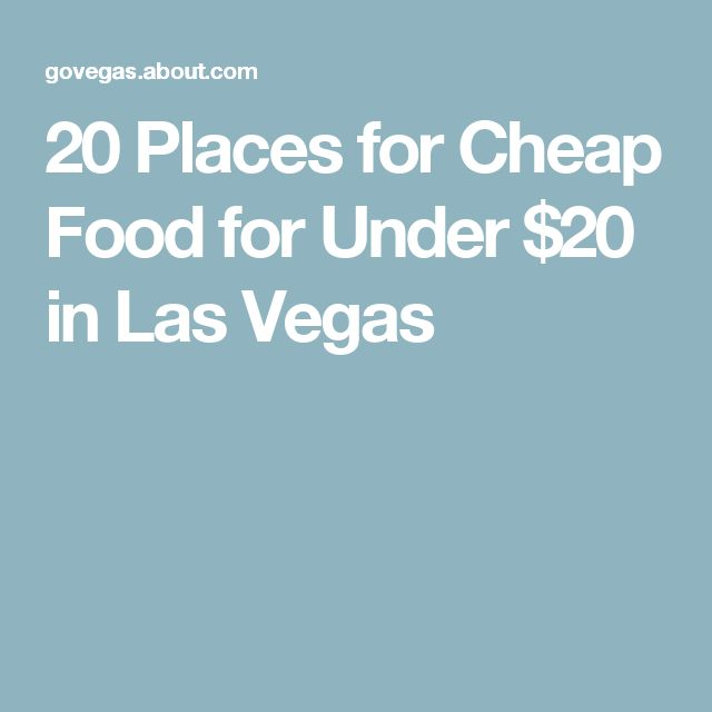 20 Places for Cheap Food for Under $20 in Las Vegas