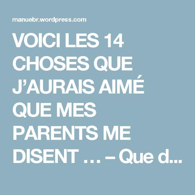 VOICI LES 14 CHOSES QUE J'AURAIS AIMÉ QUE MES PARENTS ME DISENT … – Que du bonheur