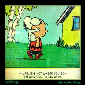 TAOLife - In life, it's not where you go - It's who you travel with. Charlie Brown and Snoopy