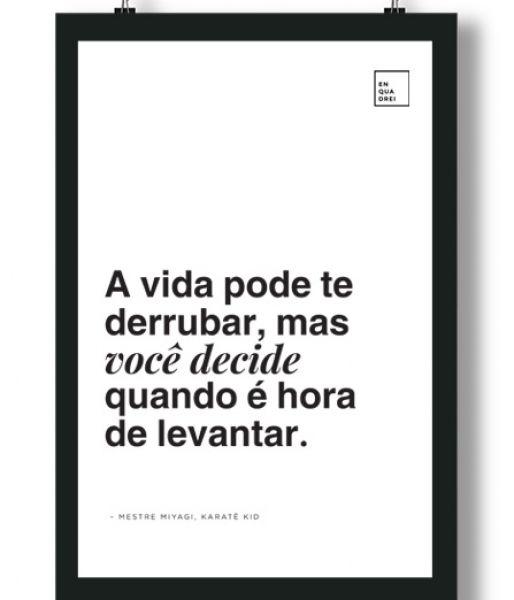 Poster/Quadro com Frase do filme Karate Kid – A vida pode te derrubar, mas você decide quando é hora de levantar, Mestre Miyagi