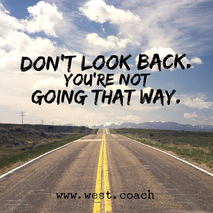 Don T Look Back You Re Not Going That Way: 1000+ Images About Pinspirations