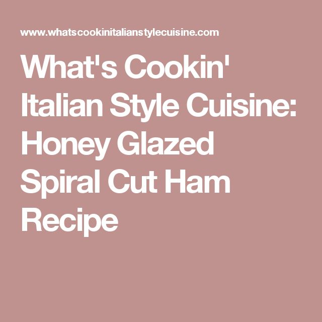 What's Cookin' Italian Style Cuisine: Honey Glazed Spiral Cut Ham Recipe