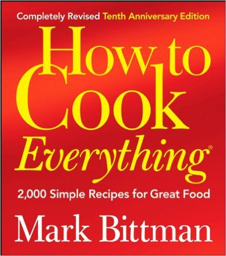 How to Cook Everything: 2, 000 Simple Recipes for Great Food: Amazon.co.uk: Mark Bittman: 9780470398579: Books