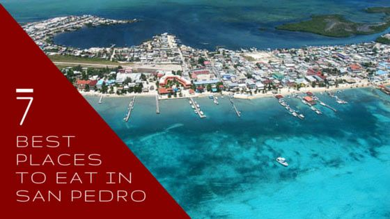 San Pedro, Belize is brimming with culinary delights of all varieties, here are the 7 best places to experience them in!