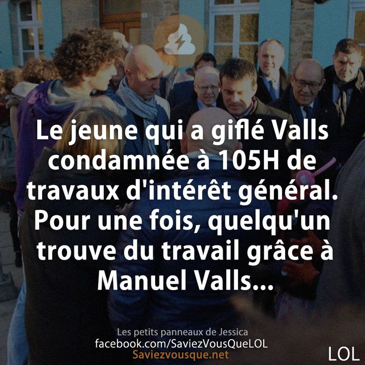 Le jeune qui a giflé Valls condamnée à 105H de travaux d'intérêt général. Pour une fois, quelqu'un trouve du travail grâce à Manuel Valls...