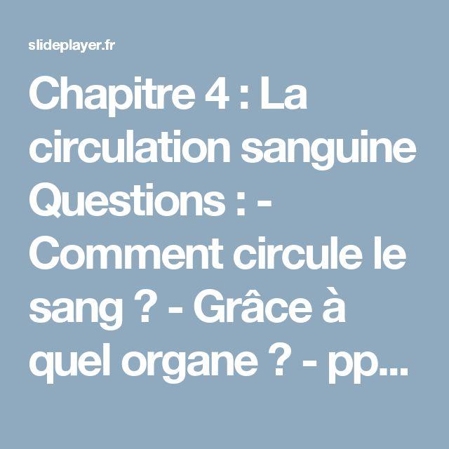Chapitre 4 : La circulation sanguine Questions : - Comment circule le sang ? - Grâce à quel organe ? -  ppt télécharger