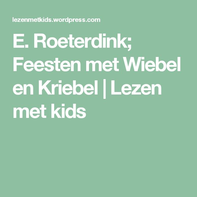 E. Roeterdink; Feesten met Wiebel en Kriebel | Lezen met kids