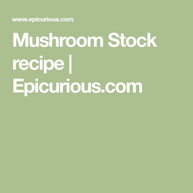 Mushroom Stock recipe | Epicurious.com