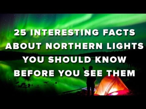 25 Interesting Facts About Northern Lights You Should Know Before You See Them - YouTube