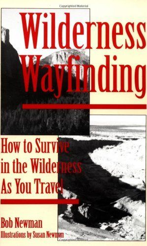 1994, Wilderness Wayfinding: How to Survive in the Wilderness as You Travel by Bob Newman. $20.00. Publisher: Paladin Press (March 1, 1994). Publication: March 1, 1994. Author: Bob Newman
