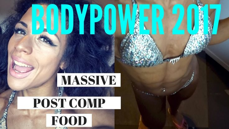 COMPETING AT BODYPOWER 2017   MASSIVE POST COMP FOOD