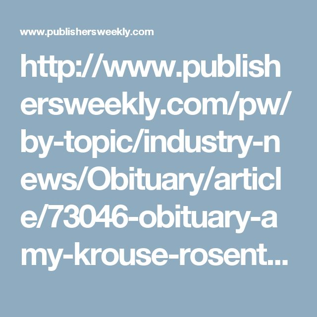http://www.publishersweekly.com/pw/by-topic/industry-news/Obituary/article/73046-obituary-amy-krouse-rosenthal.html