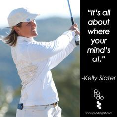 It's Spring! Get your head in the game! #KellySlater #Golf #GolfQuotes #Focus #TeeTime #2ndSwingGolf