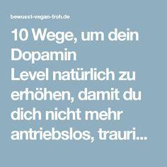 10 Wege, um dein Dopamin Level natürlich zu erhöhen, damit du dich nicht mehr antriebslos, traurig, gestresst oder deprimiert fühlst - ☼ ✿ ☺ Informationen und Inspirationen für ein Bewusstes, Veganes und (F)rohes Leben ☺ ✿ ☼